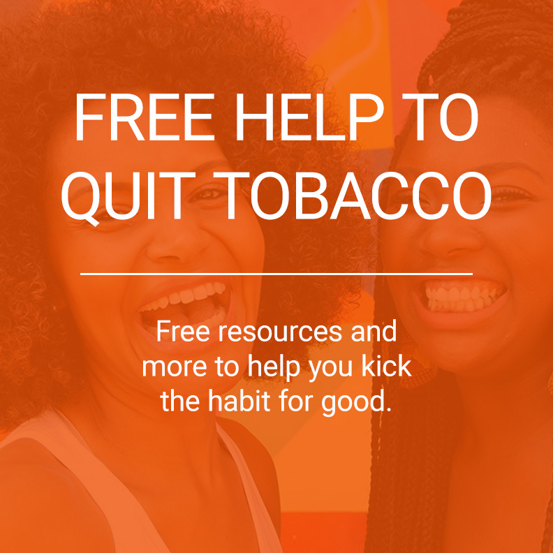 Two women behind an orange overlay smiling, with a title saying Free Help to Quit Tobacco, free resources and more to help you kick the habit for good.